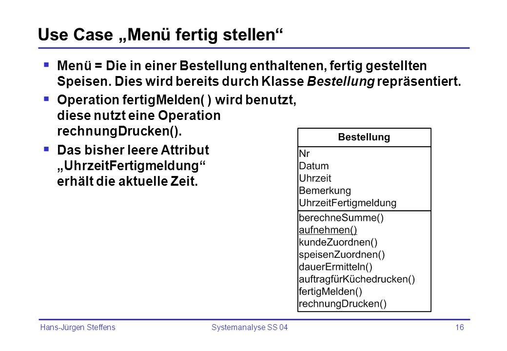 Hans-Jürgen Steffens Systemanalyse SS 0416 Use Case Menü fertig stellen Menü = Die in einer Bestellung enthaltenen, fertig gestellten Speisen. Dies wi