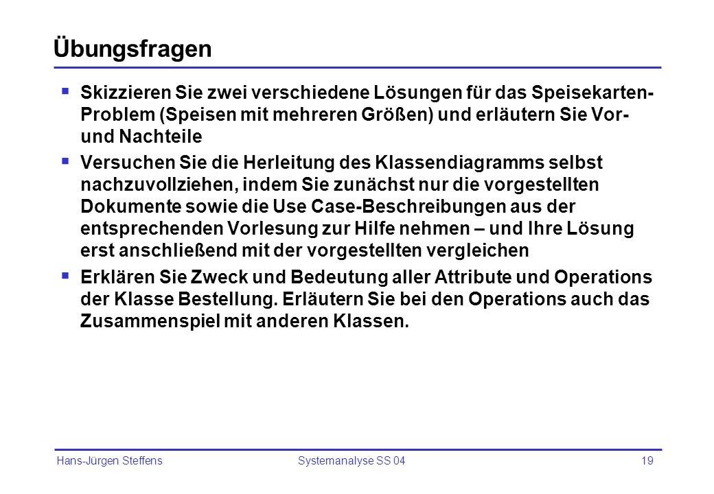 Hans-Jürgen Steffens Systemanalyse SS 0419 Übungsfragen Skizzieren Sie zwei verschiedene Lösungen für das Speisekarten- Problem (Speisen mit mehreren