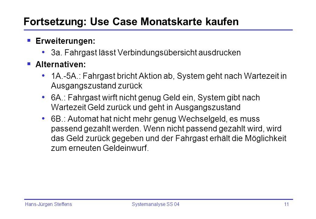 Hans-Jürgen Steffens Systemanalyse SS 0411 Fortsetzung: Use Case Monatskarte kaufen Erweiterungen: 3a. Fahrgast lässt Verbindungsübersicht ausdrucken