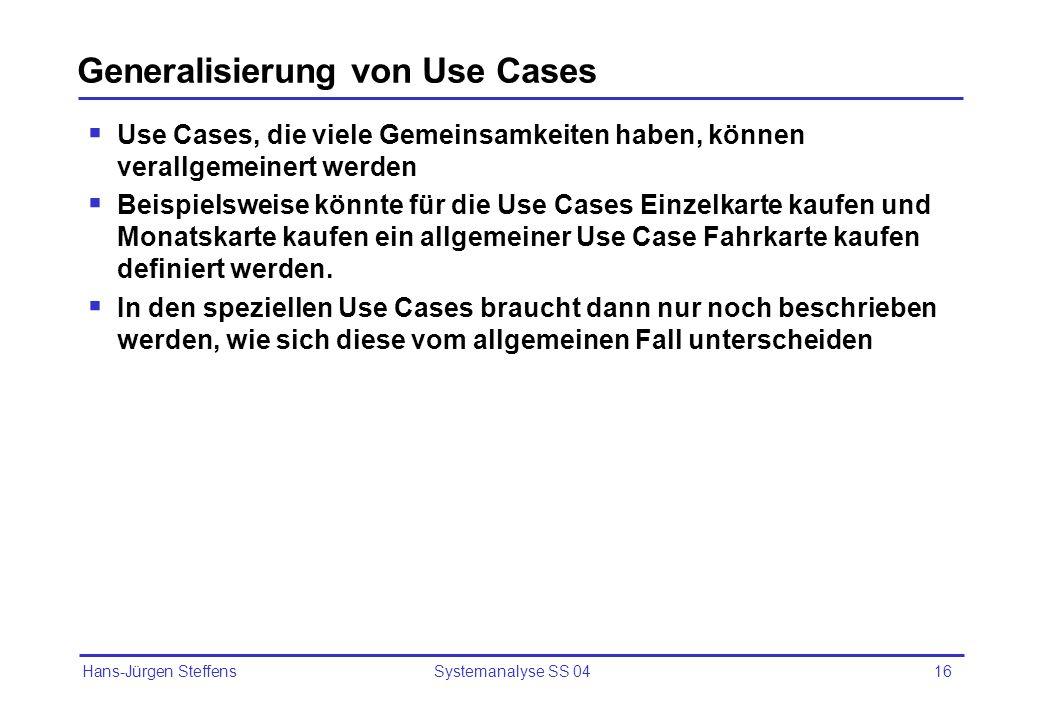 Hans-Jürgen Steffens Systemanalyse SS 0416 Generalisierung von Use Cases Use Cases, die viele Gemeinsamkeiten haben, können verallgemeinert werden Bei