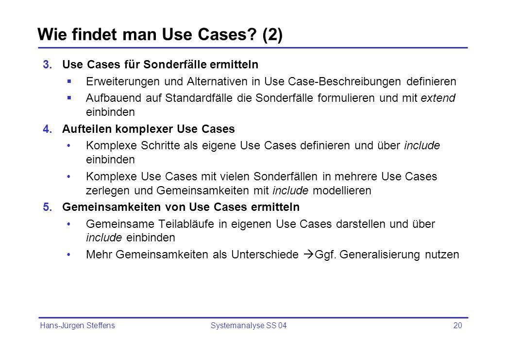 Hans-Jürgen Steffens Systemanalyse SS 0420 Wie findet man Use Cases? (2) 3.Use Cases für Sonderfälle ermitteln Erweiterungen und Alternativen in Use C