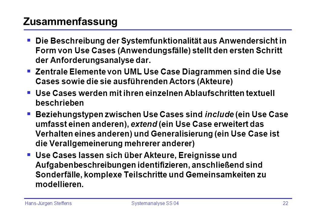 Hans-Jürgen Steffens Systemanalyse SS 0422 Zusammenfassung Die Beschreibung der Systemfunktionalität aus Anwendersicht in Form von Use Cases (Anwendun