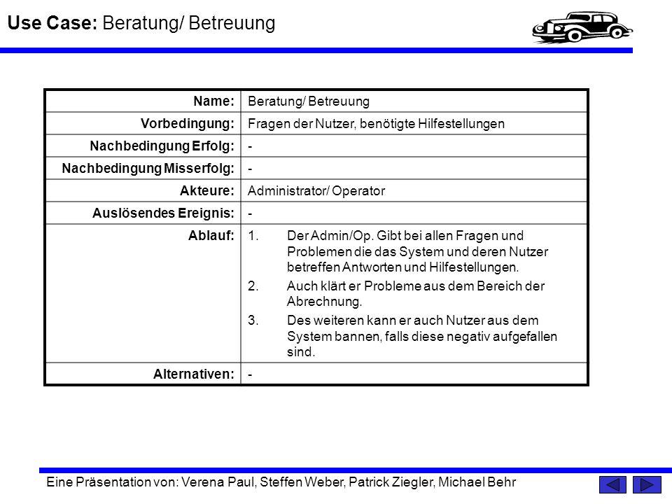 Use Case: Beratung/ Betreuung Eine Präsentation von: Verena Paul, Steffen Weber, Patrick Ziegler, Michael Behr Name:Beratung/ Betreuung Vorbedingung:F