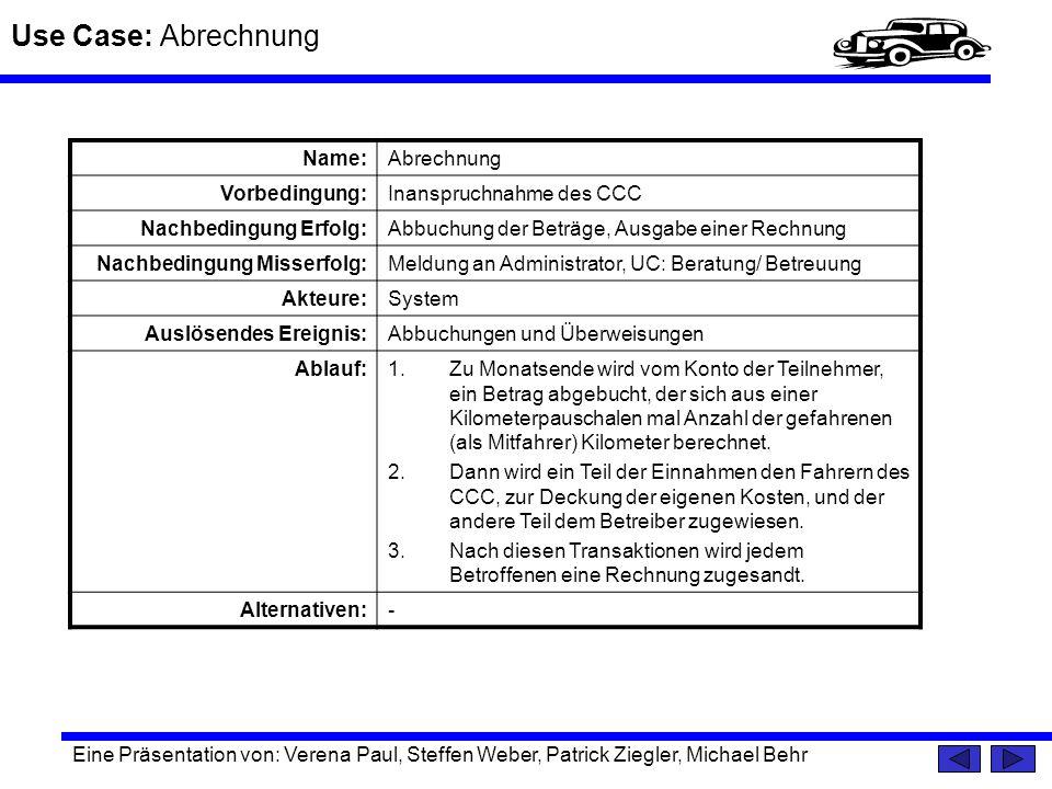 Use Case: Abrechnung Eine Präsentation von: Verena Paul, Steffen Weber, Patrick Ziegler, Michael Behr Name:Abrechnung Vorbedingung:Inanspruchnahme des