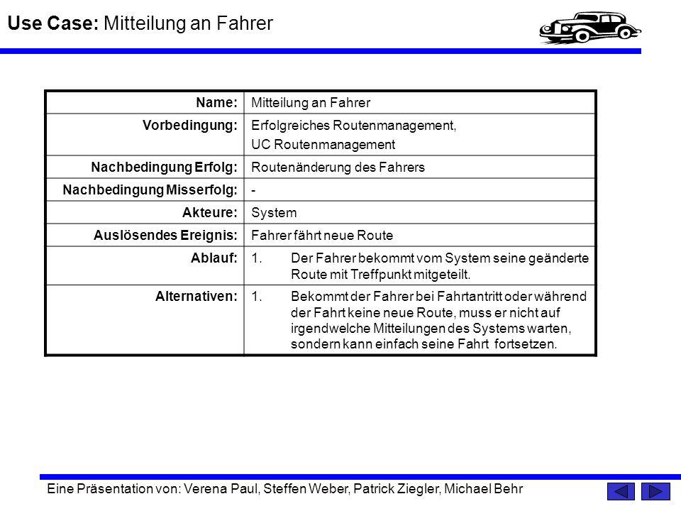Use Case: Mitteilung an Fahrer Eine Präsentation von: Verena Paul, Steffen Weber, Patrick Ziegler, Michael Behr Name:Mitteilung an Fahrer Vorbedingung