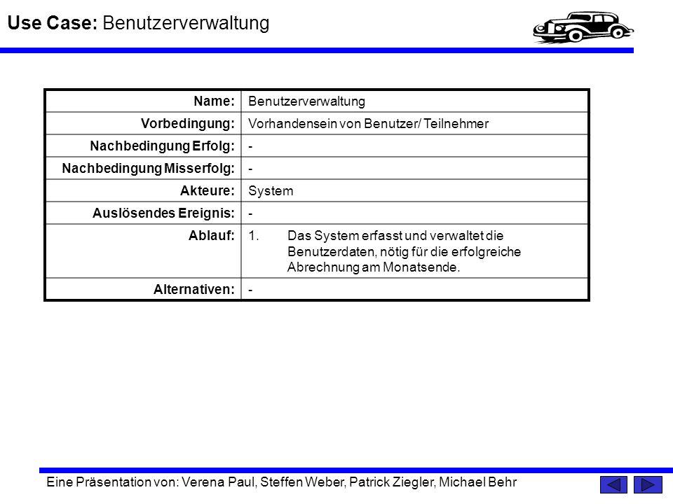 Use Case: Benutzerverwaltung Eine Präsentation von: Verena Paul, Steffen Weber, Patrick Ziegler, Michael Behr Name:Benutzerverwaltung Vorbedingung:Vor