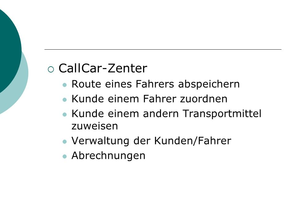 CallCar-Zenter Route eines Fahrers abspeichern Kunde einem Fahrer zuordnen Kunde einem andern Transportmittel zuweisen Verwaltung der Kunden/Fahrer Abrechnungen