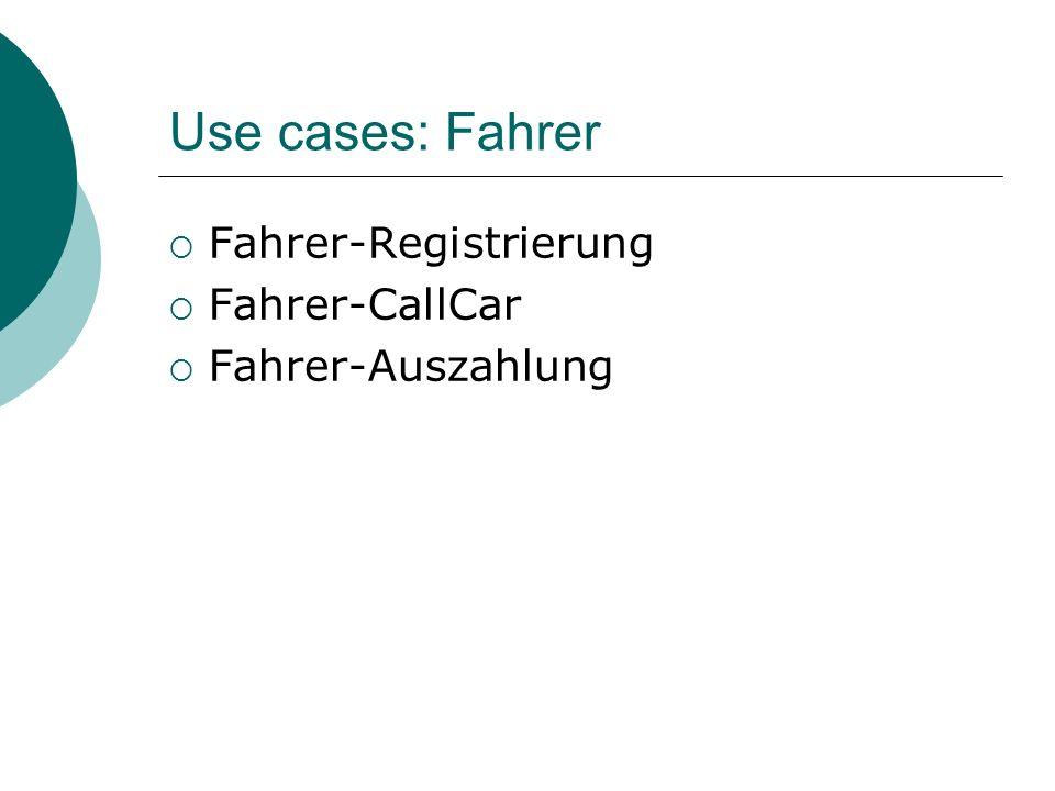 Use cases: Fahrer Fahrer-Registrierung Fahrer-CallCar Fahrer-Auszahlung
