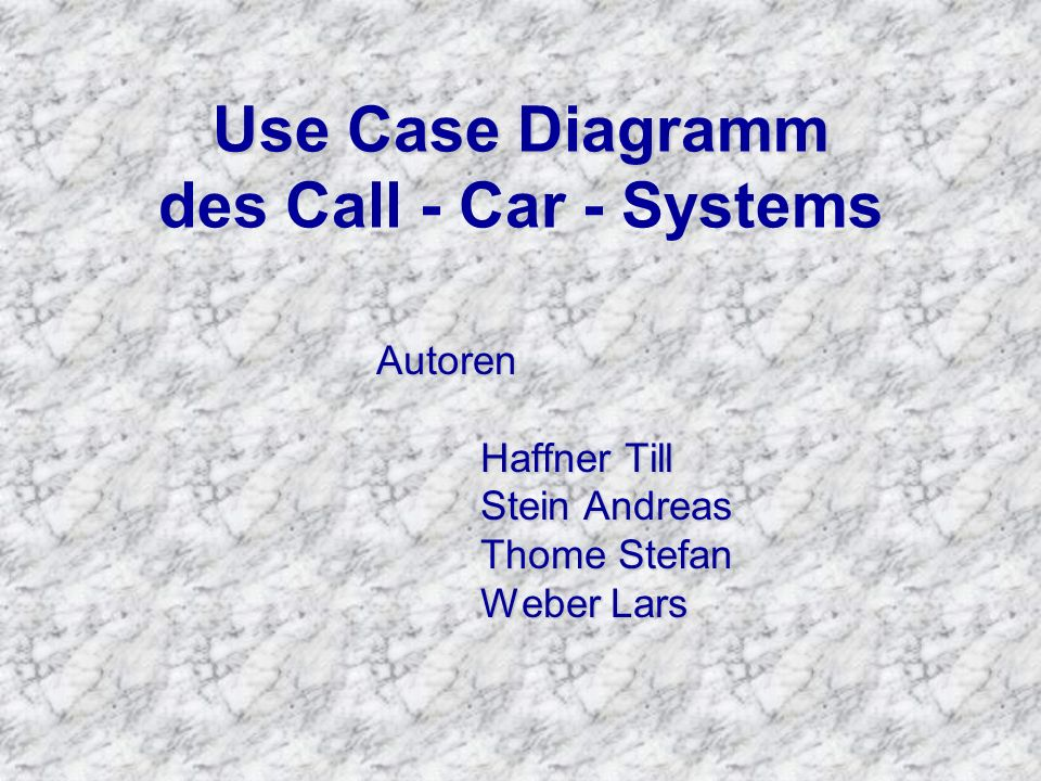 Use Case Diagramm Use Case Diagramm des Call - Car - Systems Autoren Haffner Till Stein Andreas Thome Stefan Weber Lars