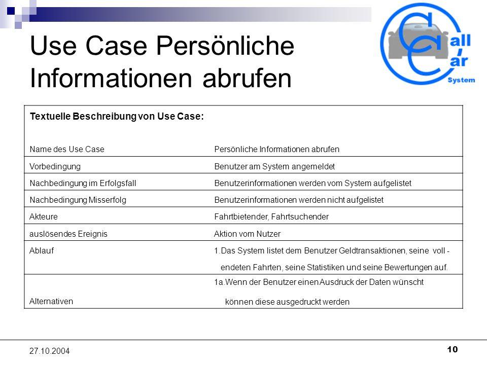 10 27.10.2004 Use Case Persönliche Informationen abrufen Textuelle Beschreibung von Use Case: Name des Use CasePersönliche Informationen abrufen Vorbe