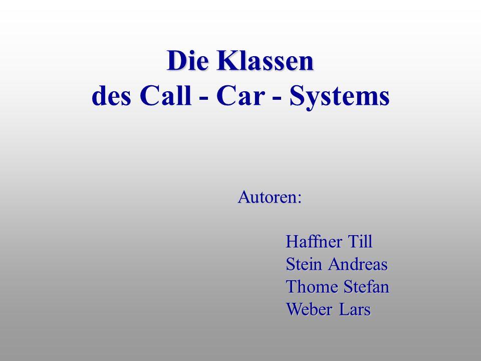 Die Klassen des Call - Car - Systems Autoren: Haffner Till Stein Andreas Thome Stefan Weber Lars