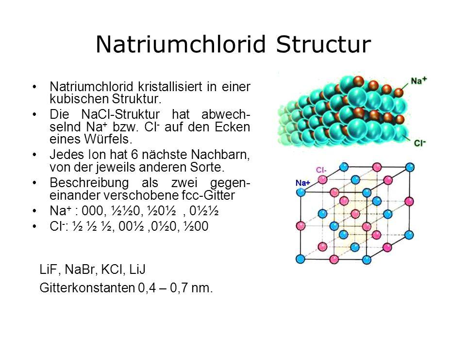 Natriumchlorid Structur Natriumchlorid kristallisiert in einer kubischen Struktur. Die NaCl-Struktur hat abwech- selnd Na + bzw. Cl - auf den Ecken ei