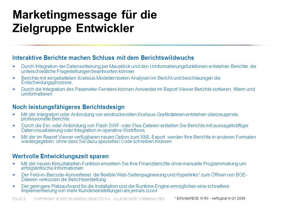 COPYRIGHT © 2007 BUSINESS OBJECTS S.A. ALLE RECHTE VORBEHALTEN.FOLIE 5 Marketingmessage für die Zielgruppe Entwickler Interaktive Berichte machen Schl