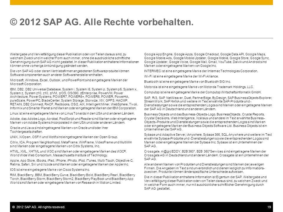 ©2012 SAP AG. All rights reserved.19 © 2012 SAP AG. Alle Rechte vorbehalten. Weitergabe und Vervielfältigung dieser Publikation oder von Teilen daraus