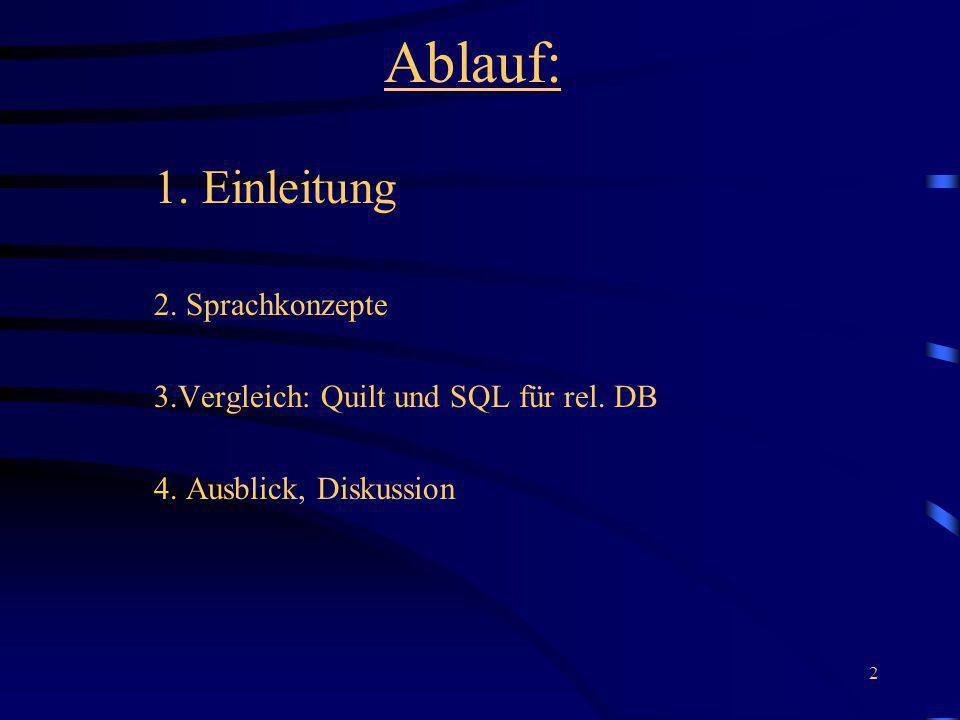 2 Ablauf: 1. Einleitung 2. Sprachkonzepte 3.Vergleich: Quilt und SQL für rel. DB 4. Ausblick, Diskussion