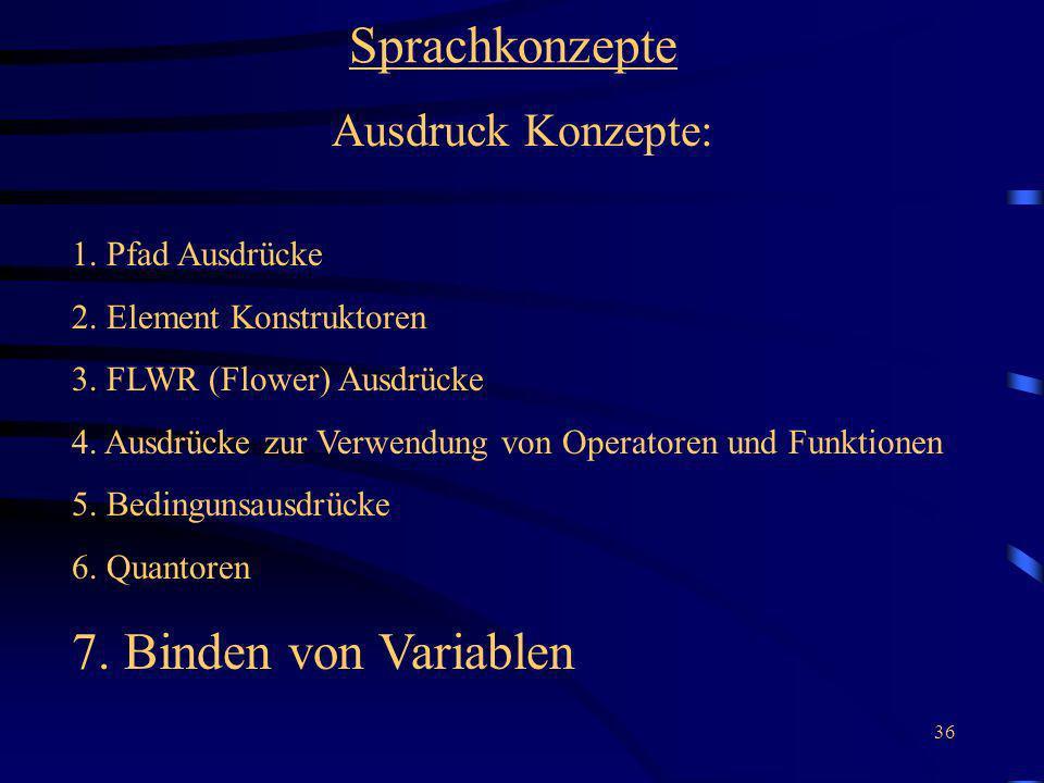36 Sprachkonzepte Ausdruck Konzepte: 1. Pfad Ausdrücke 2. Element Konstruktoren 3. FLWR (Flower) Ausdrücke 4. Ausdrücke zur Verwendung von Operatoren
