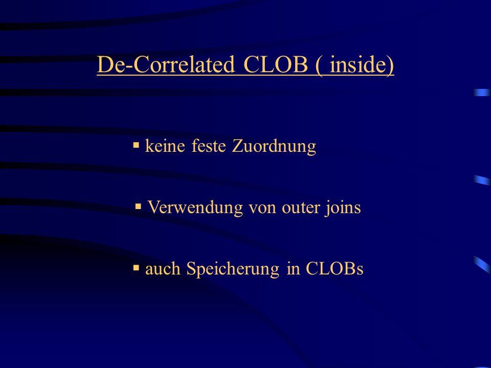 keine feste Zuordnung De-Correlated CLOB ( inside) auch Speicherung in CLOBs Verwendung von outer joins