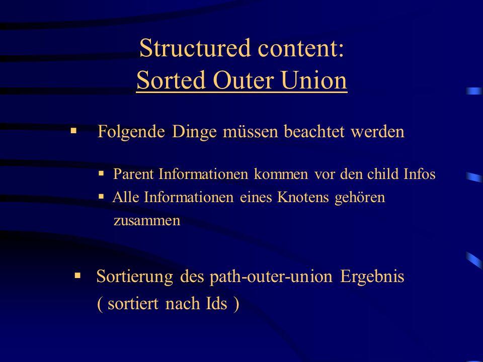Folgende Dinge müssen beachtet werden Structured content: Sorted Outer Union Parent Informationen kommen vor den child Infos Alle Informationen eines Knotens gehören zusammen Sortierung des path-outer-union Ergebnis ( sortiert nach Ids )