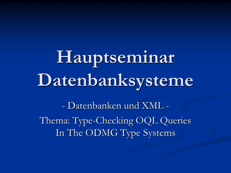 Hauptseminar Datenbanksysteme - Datenbanken und XML - Thema: Type-Checking OQL Queries In The ODMG Type Systems