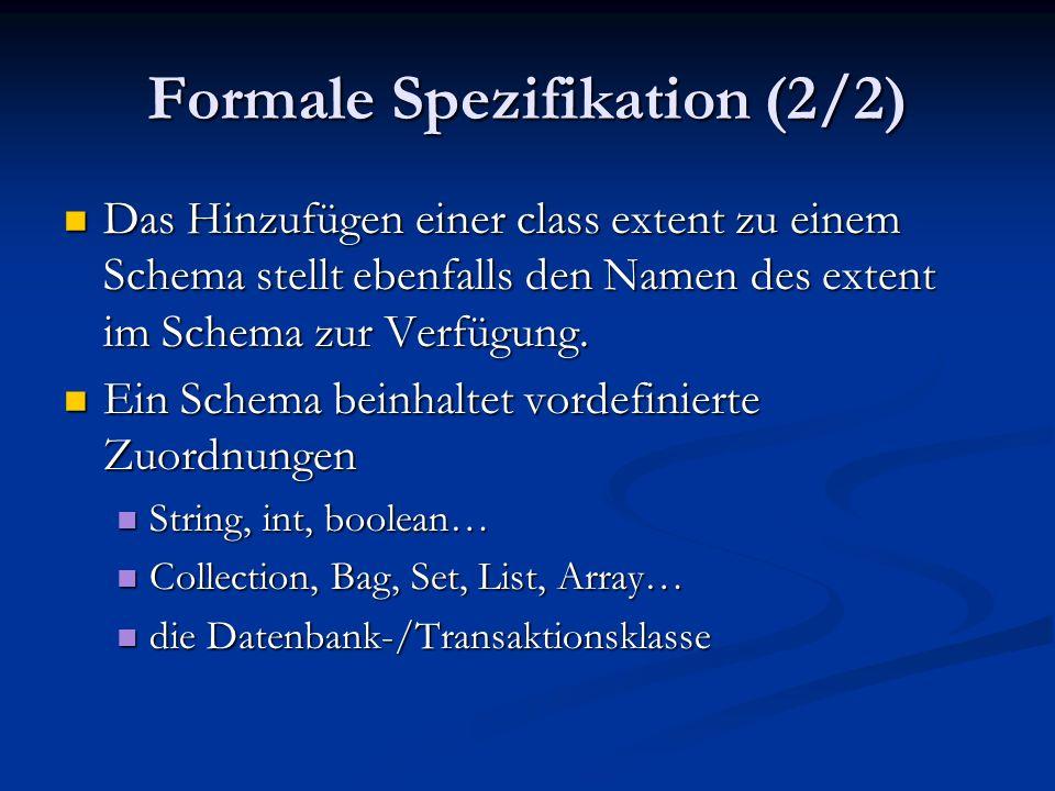 Formale Spezifikation (2/2) Das Hinzufügen einer class extent zu einem Schema stellt ebenfalls den Namen des extent im Schema zur Verfügung.