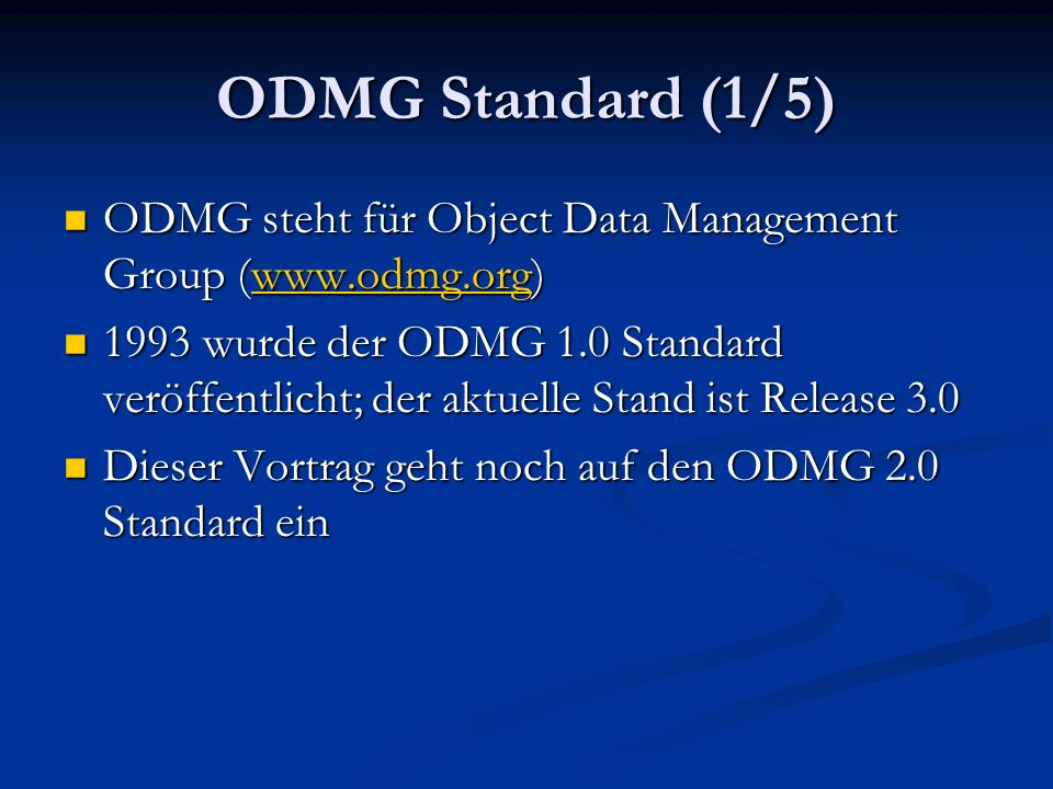 ODMG Standard (1/5) ODMG steht für Object Data Management Group (www.odmg.org) ODMG steht für Object Data Management Group (www.odmg.org)www.odmg.org