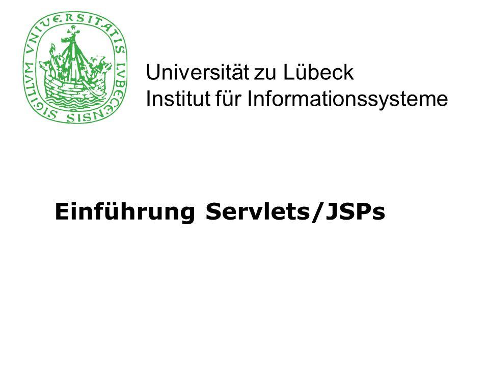 Universität zu Lübeck Institut für Informationssysteme Einführung Servlets/JSPs