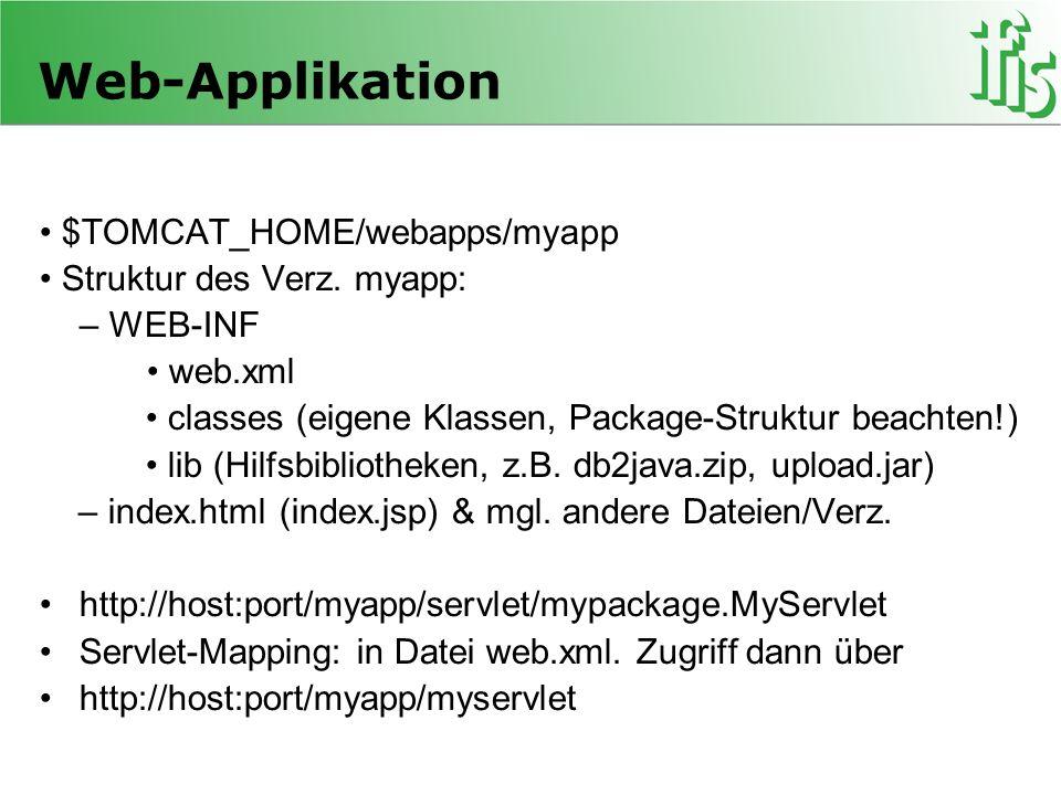 Web-Applikation $TOMCAT_HOME/webapps/myapp Struktur des Verz. myapp: – WEB-INF web.xml classes (eigene Klassen, Package-Struktur beachten!) lib (Hilfs