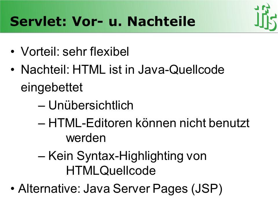 Servlet: Vor- u. Nachteile Vorteil: sehr flexibel Nachteil: HTML ist in Java-Quellcode eingebettet – Unübersichtlich – HTML-Editoren können nicht benu