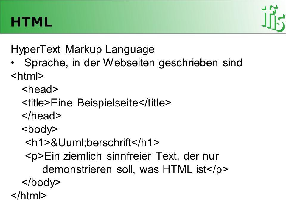 HTML HyperText Markup Language Sprache, in der Webseiten geschrieben sind Eine Beispielseite Überschrift Ein ziemlich sinnfreier Text, der nur de