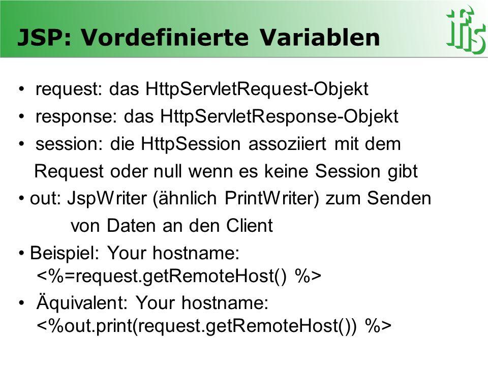 JSP: Vordefinierte Variablen request: das HttpServletRequest-Objekt response: das HttpServletResponse-Objekt session: die HttpSession assoziiert mit d