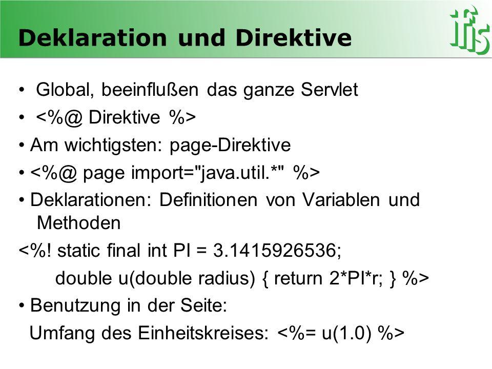 Deklaration und Direktive Global, beeinflußen das ganze Servlet Am wichtigsten: page-Direktive Deklarationen: Definitionen von Variablen und Methoden