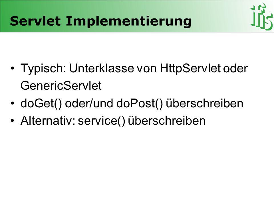 Servlet Implementierung Typisch: Unterklasse von HttpServlet oder GenericServlet doGet() oder/und doPost() überschreiben Alternativ: service() übersch