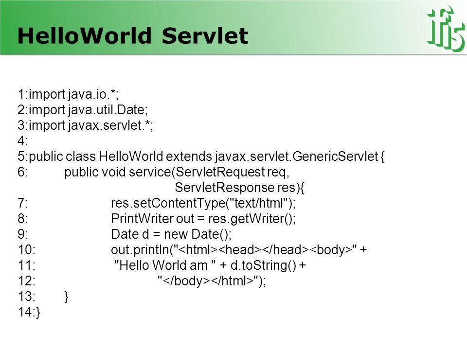 HelloWorld Servlet 1:import java.io.*; 2:import java.util.Date; 3:import javax.servlet.*; 4: 5:public class HelloWorld extends javax.servlet.GenericSe
