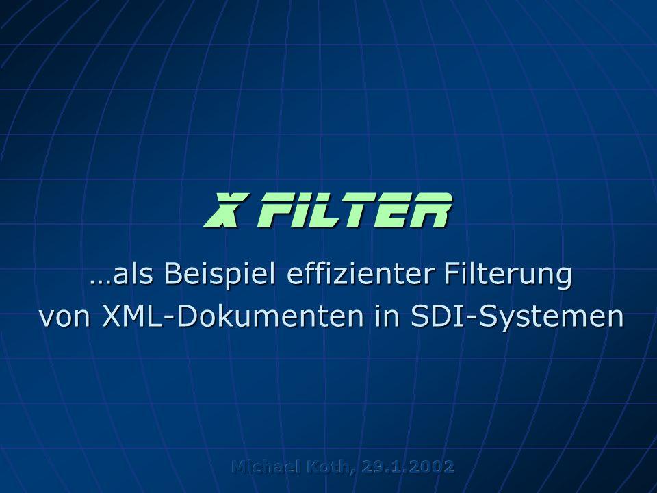 X Filter …als Beispiel effizienter Filterung von XML-Dokumenten in SDI-Systemen