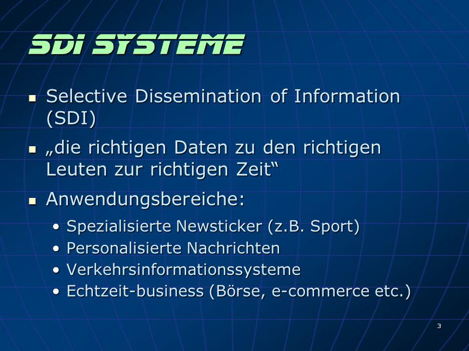 3 SDI Systeme Selective Dissemination of Information (SDI) Selective Dissemination of Information (SDI) die richtigen Daten zu den richtigen Leuten zur richtigen Zeit die richtigen Daten zu den richtigen Leuten zur richtigen Zeit Anwendungsbereiche: Anwendungsbereiche: Spezialisierte Newsticker (z.B.