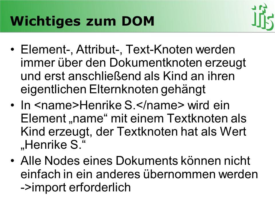 Wichtiges zum DOM Element-, Attribut-, Text-Knoten werden immer über den Dokumentknoten erzeugt und erst anschließend als Kind an ihren eigentlichen E