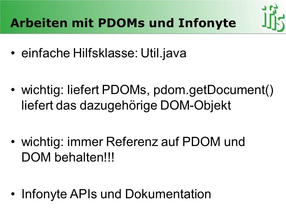 Arbeiten mit PDOMs und Infonyte einfache Hilfsklasse: Util.java wichtig: liefert PDOMs, pdom.getDocument() liefert das dazugehörige DOM-Objekt wichtig