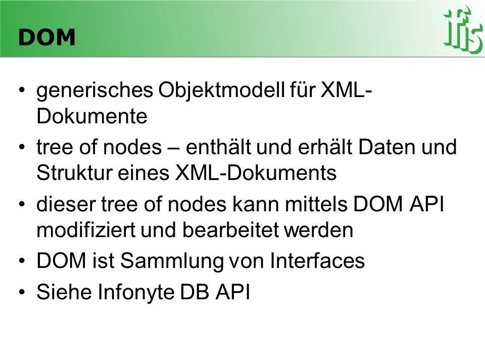 DOM Im DOM ist alles ein Knoten (Node) Das gesamte XML-Dokument, egal wie einfach wird in einen tree of nodes umgewandelt Der Wurzelknoten eines DOMs ist immer ein document object
