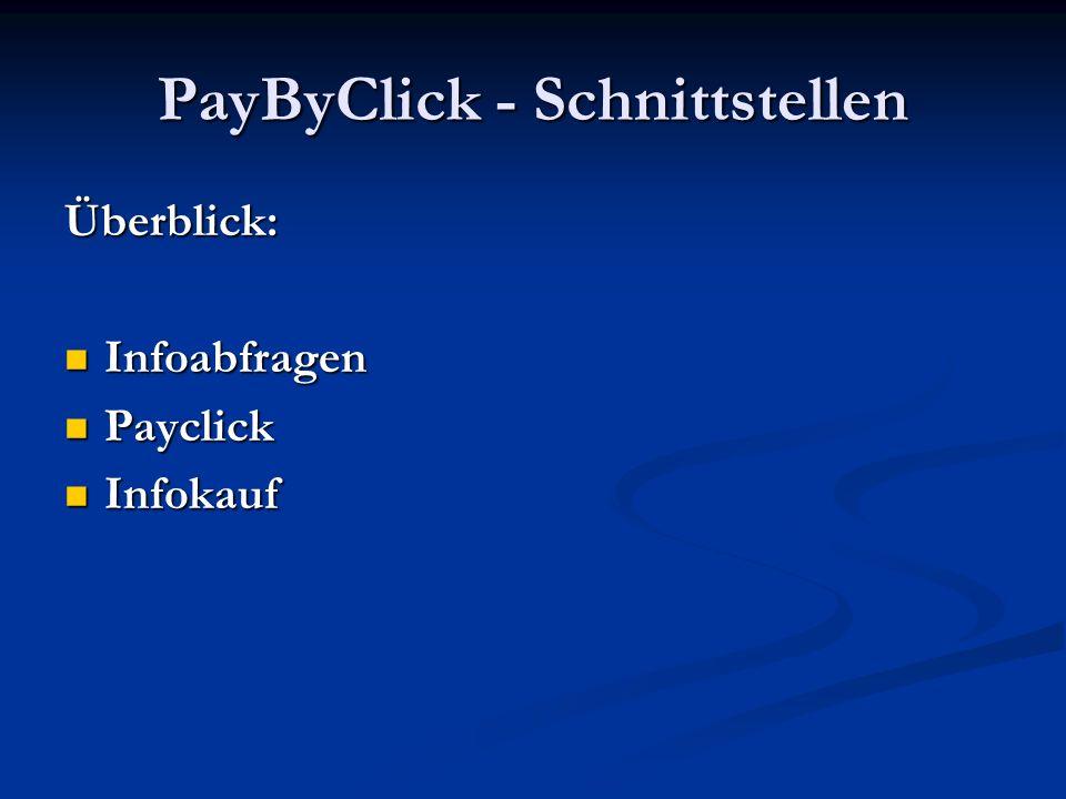 PayByClick - Schnittstellen Infoabfragen info(Kunden-ID, Infos) an Lieferant info(Kunden-ID, Infos) an Lieferant get_preis(Kunden-ID) vom Lieferant get_preis(Kunden-ID) vom Lieferant