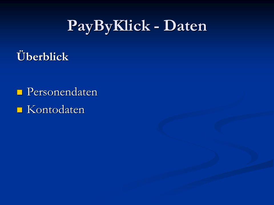 PayByClick - Daten Personendaten Nachname Nachname Vorname Vorname Anrede Anrede Titel Titel Benutzername Benutzername Passwort Passwort Anschrift Email-Adresse Geburtsdatum Beruf Interessen Kunden-ID