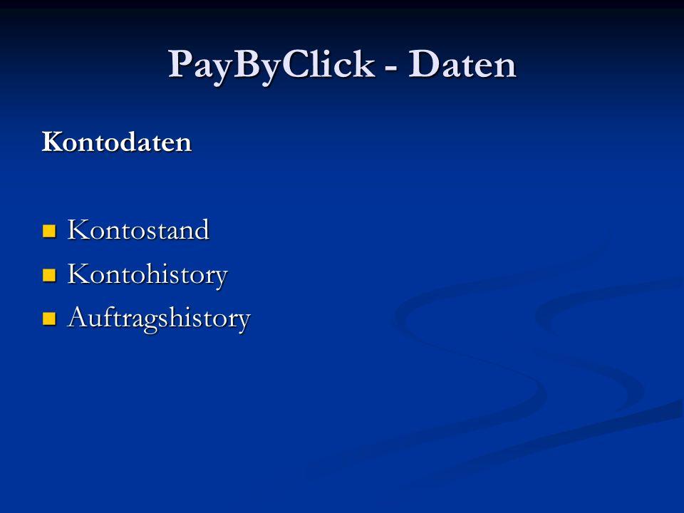 PayByClick - Daten Kontodaten Kontostand Kontostand Kontohistory Kontohistory Auftragshistory Auftragshistory