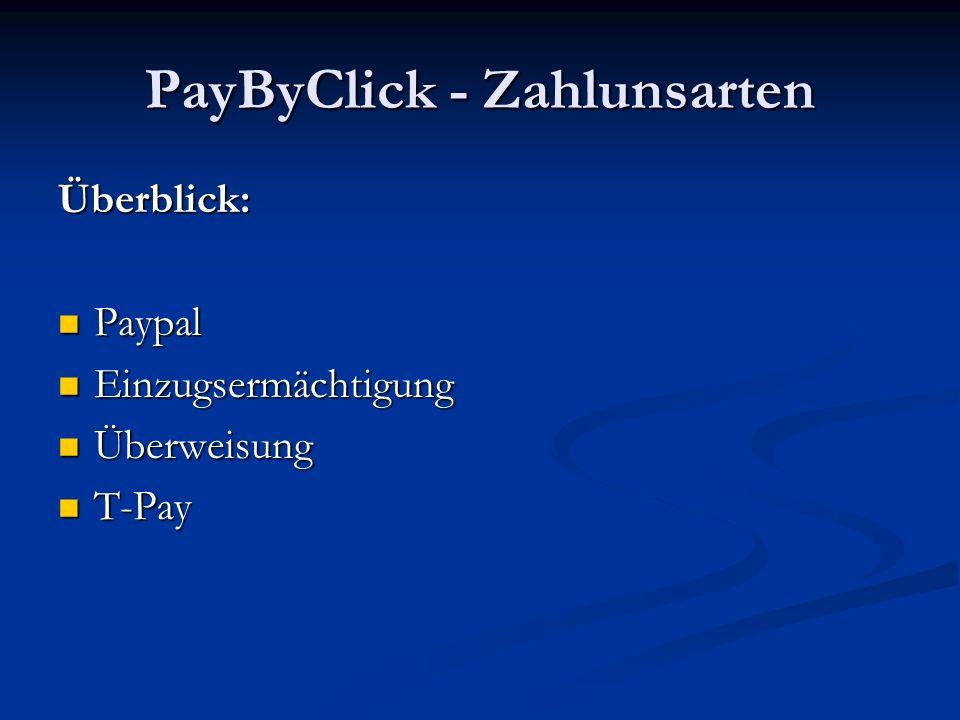 PayByClick - Zahlunsarten Überblick: Paypal Paypal Einzugsermächtigung Einzugsermächtigung Überweisung Überweisung T-Pay T-Pay
