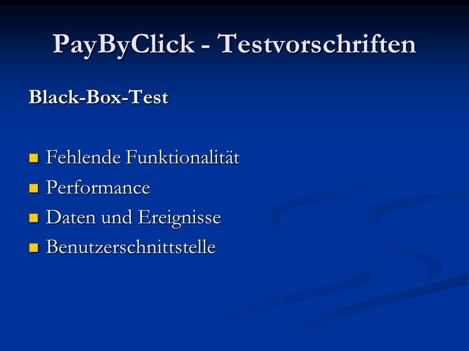 PayByClick - Testvorschriften Black-Box-Test Fehlende Funktionalität Fehlende Funktionalität Performance Performance Daten und Ereignisse Daten und Er