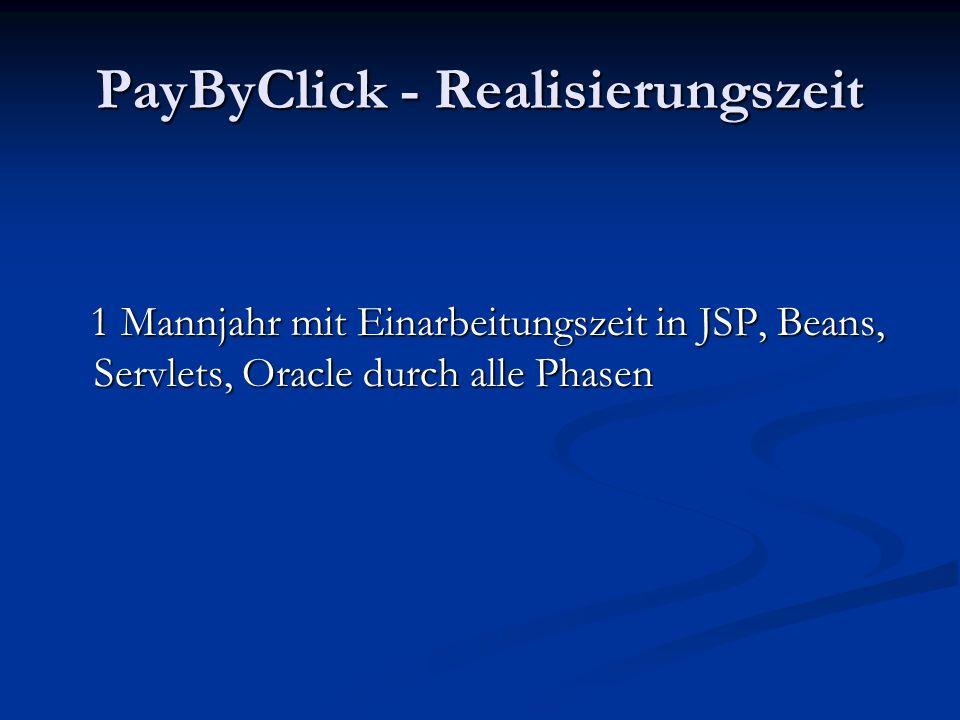 PayByClick - Realisierungszeit 1 Mannjahr mit Einarbeitungszeit in JSP, Beans, Servlets, Oracle durch alle Phasen 1 Mannjahr mit Einarbeitungszeit in
