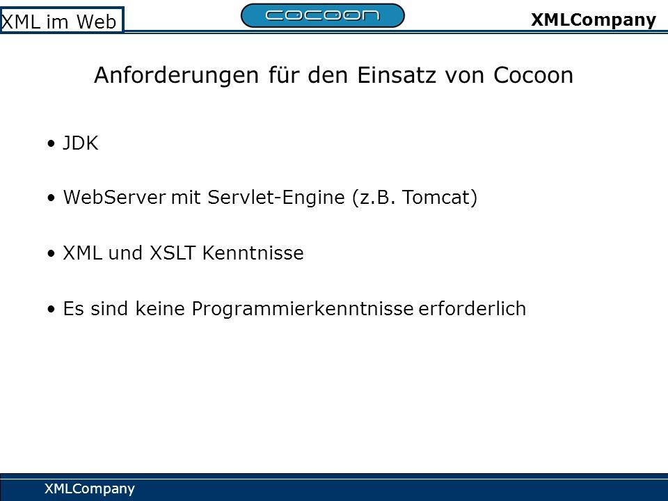 XMLCompany XML im Web XMLCompany Tomcat Cocoon Sitemap Cocoon - Pipeline GeneratorTransformer Serializer Web Matcher XML Web RequestResponse Verarbeitung eines Requests