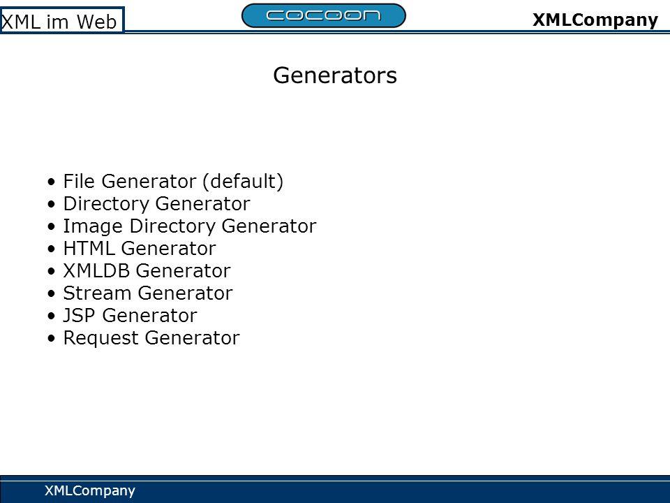 XMLCompany XML im Web XMLCompany Generators File Generator (default) Directory Generator Image Directory Generator HTML Generator XMLDB Generator Stream Generator JSP Generator Request Generator