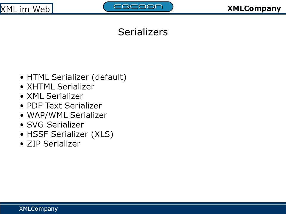 XMLCompany XML im Web XMLCompany Serializers HTML Serializer (default) XHTML Serializer XML Serializer PDF Text Serializer WAP/WML Serializer SVG Serializer HSSF Serializer (XLS) ZIP Serializer