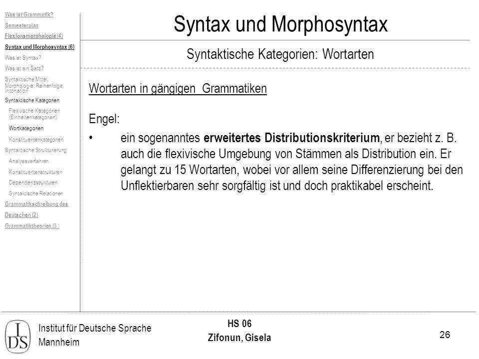 26 Institut für Deutsche Sprache Mannheim HS 06 Zifonun, Gisela Syntax und Morphosyntax Engel: ein sogenanntes erweitertes Distributionskriterium, er bezieht z.