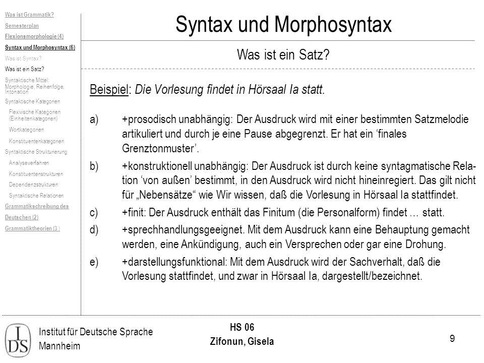 70 Institut für Deutsche Sprache Mannheim HS 06 Zifonun, Gisela Syntax und Morphosyntax Subjektrelation bei Eisenberg: Die Subjektrelation besteht zwischen einer N-, einer NGr-, einer S- oder einer IGr- Konstituente im Vorbereich und einer V-Konstituente im Nachbereich.