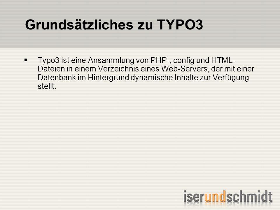 Grundsätzliches zu TYPO3 Typo3 ist eine Ansammlung von PHP-, config und HTML- Dateien in einem Verzeichnis eines Web-Servers, der mit einer Datenbank im Hintergrund dynamische Inhalte zur Verfügung stellt.